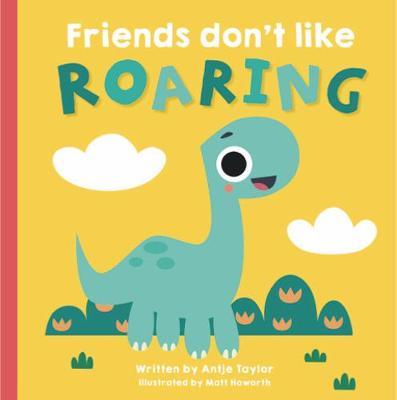 Friends don't like roaring
