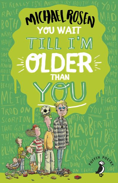 You wait till I'm older than you!