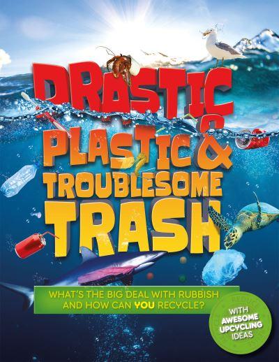 Drastic plastic & troublesome trash