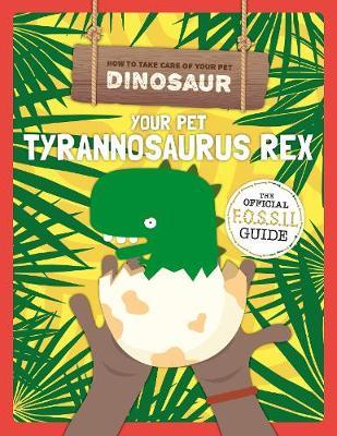 Your pet tyrannosaurus rex